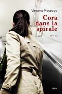 Vincent Message - Cora dans la spirale