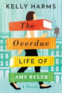 Kelly Harms - The Overdue Life of Amy Byler