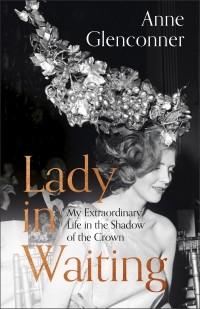 Энн Вероника Теннант - Lady in Waiting: My Extraordinary Life in the Shadow of the Crown