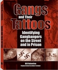 Bill Valentine - Gangs and Their Tattoos: Identifying Gangbangers on the Street and in Prison