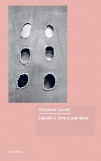 Christine Lavant - Zapiski z domu wariatów