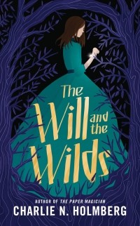 Чарли Хольмберг - The Will and the Wilds