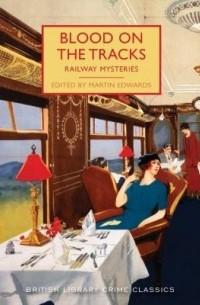 Мартин Эдвардс - Blood on the Tracks: Railway Mysteries