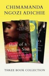 Чимаманда Нгози Адичи - Half of a Yellow Sun, Americanah, Purple Hibiscus: Chimamanda Ngozi Adichie Three-Book Collection