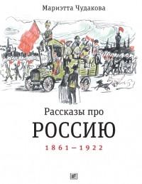 Мариэтта Чудакова - Рассказы про Россию: 1861-1922