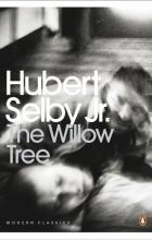 Хьюберт Селби-мл. - The Willow Tree