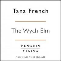 Тана Френч - Wych Elm