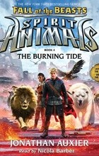 Jonathan Auxier - The Burning Tide: Spirit Animals: Fall of the Beasts, Book 4