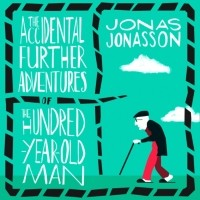 Юнас Юнассон - Accidental Further Adventures of the Hundred-Year-Old Man