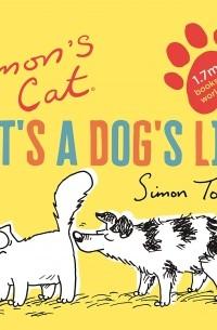 Саймон Тофилд - Simon's Cat: It's a Dog's Life