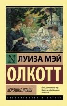 Луиза Мэй Олкотт - Хорошие жены