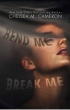 Челси М. Кэмерон - Bend Me, Break Me