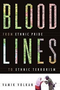 Vamik Volkan - Blood Lines: From Ethnic Pride to Ethnic Terrorism