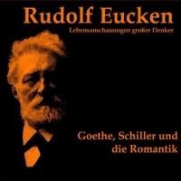 Рудольф Эйкен - Goethe, Schiller und die Romantik
