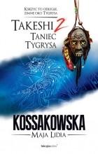 Майя Лидия Коссаковская - Takeshi. Taniec tygrysa. Tom 2