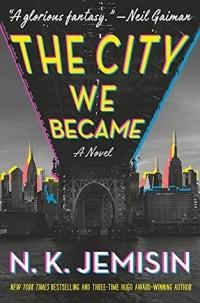 N. K. Jemisin - The City We Became