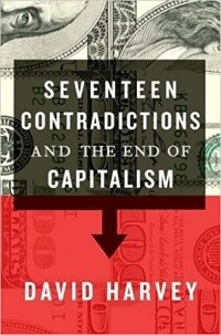 Дэвид Харви - Seventeen Contradictions and the End of Capitalism
