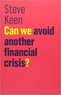 Steve Keen - Can We Avoid Another Financial Crisis?
