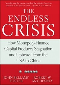 - The Endless Crisis: How Monopoly-Finance Capital Produces Stagnation and Upheaval from the USA to China