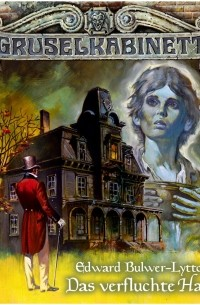 Edward Bulwer-Lytton - Gruselkabinett, Folge 6: Das verfluchte Haus