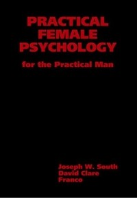 - Practical Female Psychology: For the Practical Man