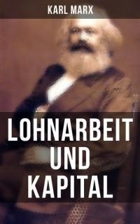 Karl Marx - Lohnarbeit und Kapital