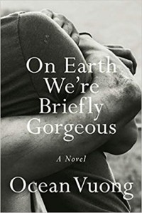 Ocean Vuong - On Earth We're Briefly Gorgeous