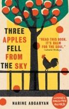 Наринэ Абгарян - Three Apples Fell from the Sky