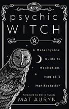 Mat Auryn - Psychic Witch: A Metaphysical Guide to Meditation, Magick & Manifestation