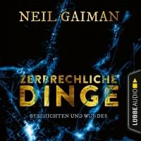Нил Гейман - Zerbrechliche Dinge - Geschichten und Wunder