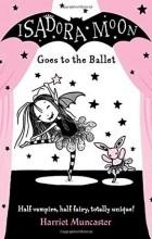 Гарриет Манкастер - Isadora Moon Goes to the Ballet