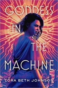 Lora Beth Johnson - Goddess in the Machine