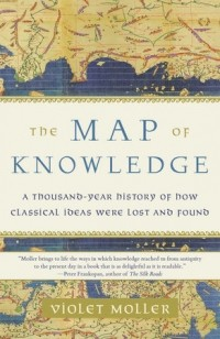 Violet Moller - The Map of Knowledge: A Thousand-Year History of How Classical Ideas Were Lost and Found