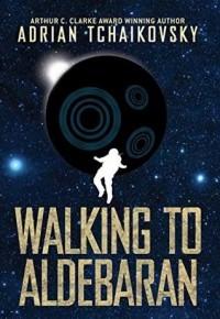 Адриан Чайковски - Walking to Aldebaran