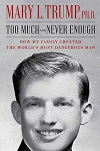 Mary L. Trump - Too Much and Never Enough: How My Family Created the World's Most Dangerous Man