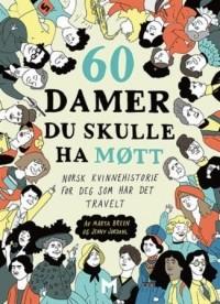 - 60 damer du skulle ha møtt: norsk kvinnehistorie for deg som har det travelt