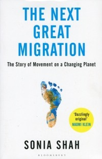 Соня Шах - The Next Great Migration. The Story of Movement on a Changing Planet