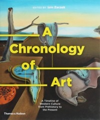 Йейн Зачек - A Chronology of Art. A Timeline of Western Culture from Prehistory to the Present