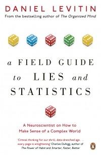 Дэниел Левитин - A Field Guide to Lies and Statistics