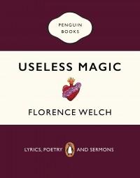 Florence Welch - Useless Magic. Lyrics, Poetry and Sermons