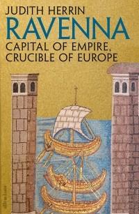 Джудит Херрин - Ravenna:Capital of Empire, Crucible of Europe