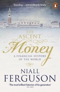 Нил Фергюсон - The Ascent of Money: A Financial History of the World