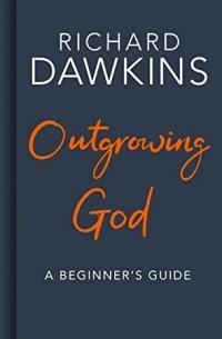 Richard Dawkins - Outgrowing God: A Beginner's Guide