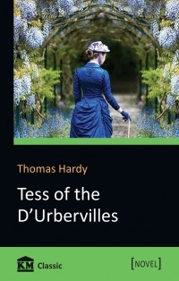 Thomas Hardy - Tess of the d'Urbervilles. A Pure Woman Faithfully Presented