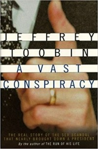 Jeffrey Toobin - A Vast Conspiracy: The Real Story of the Sex Scandal That Nearly Brought Down a President