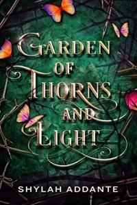 Shylah Addante - Garden of Thorns and Light