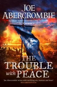 Джо Аберкромби - The Trouble with Peace