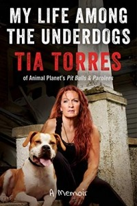 Tia Torres - My Life Among the Underdogs