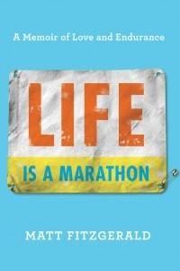 Мэт Фицджеральд - Life Is a Marathon: A Memoir of Love and Endurance