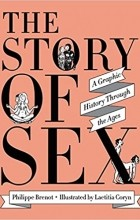Philippe Brenot - The Story of Sex: A Graphic History Through the Ages